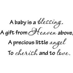 A baby is a blessing. A gift from Heaven above, A precious little angel, To cherish and to love wall art wall sayings.  (Click picture to order from Amazon.com for your wall!)