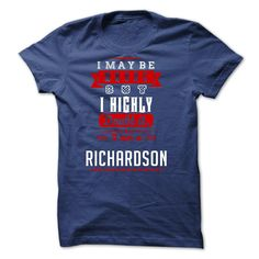 #grandpa... Cool T-shirts  RICHARDSON - I May Be Wrong But I highly i am RICHARDSON tr but - (ManInBlue)  Design Description: I was born with a name, surname, and you too ! If your name, your last name is RICHARDSON. this is my shirt for you. a good name, there ar... Check more at http://maninbluesweatshirt.com/whats-hot/best-sales-richardson-i-may-be-wrong-but-i-highly-i-am-richardson-tr-but-maninblue.html