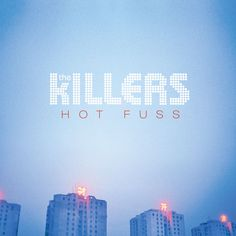 Hot Fuss – The Killers