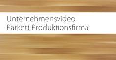 Firmenvideo und Imagefilm für die Parkett Produktion Hain in Rott am Inn