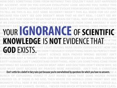 Ignorance is not evidence!