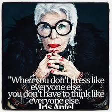 when you don't dress like everyone else, you don't have to think like everyone else || Iris Apfel