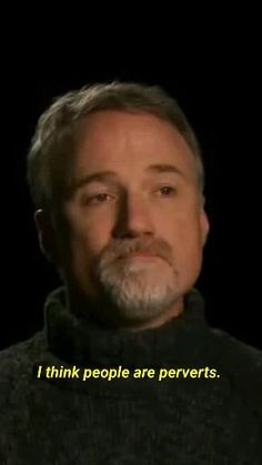 David fincher think people are perverts.