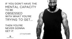 CT Fletcher, Quotes, Motivation, Fitness, ISYMFS, Obsession, Focus, Discipline, Dedication, Effort, Want, Need, Desire, Goals, Bodybuilding, Strength, Weightlifting, Powerlifting