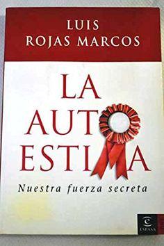 LA AUTOESTIMA. Nuestra fuerza secreta. de Luís. ROJAS MARCOS http://www.amazon.es/dp/B00BODDTJQ/ref=cm_sw_r_pi_dp_28PPvb13J88DP