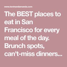 The BEST places to eat in San Francisco for every meal of the day. Brunch spots, can't-miss dinners, unique lunches, and decadent sweets.