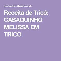 Receita de Tricô: CASAQUINHO MELISSA EM TRICO