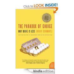 http://www.amazon.co.uk/The-Paradox-Choice-More-ebook/dp/B000TDGGVU/ref=sr_1_1?s=digital-text=UTF8=1348647575=1-1