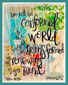 Scripture art bible Verse Art inspirational word art Do not be conformed to this world.  Romans Art by Erin Leigh