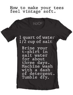 How to make your Tee feel vintage. Excellent.. doing this to all of my t-shirts.  Wonder if it does anything to the print of there is one??