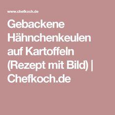 Gebackene Hähnchenkeulen auf Kartoffeln (Rezept mit Bild) | Chefkoch.de