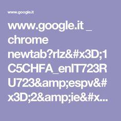 www.google.it _ chrome newtab?rlz=1C5CHFA_enIT723RU723&espv=2&ie=UTF-8