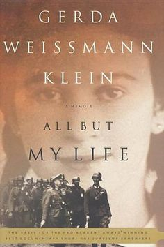All But My Life: A Memoir by Gerda Weissmann Klein - Met her in 2009, and thanked her...she thanked me back.