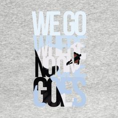 Check out this awesome 'Where+No+One+Goes' design on @TeePublic!