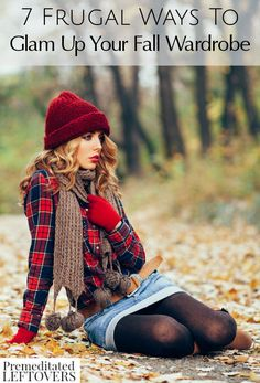 Here are 7 Frugal Ways To Glam Up Your Fall Wardrobe no matter what your budget may be. As the weather turns cooler, you don't have to be stuck wearing just your jeans and hoodie. You can create some great ensembles that are frugal and totally gorgeous to make you feel like you have a whole new fall wardrobe.