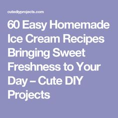 60 Easy Homemade Ice Cream Recipes Bringing Sweet Freshness to Your Day – Cute DIY Projects