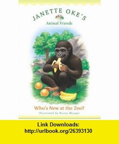 Whos New at the Zoo? (Janette Okes Animal Friends) (9780764224607) Janette Oke , ISBN-10: 0764224603  , ISBN-13: 978-0764224607 ,  , tutorials , pdf , ebook , torrent , downloads , rapidshare , filesonic , hotfile , megaupload , fileserve