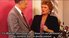 Blanche Devereaux of the Golden Girls|LOL!! This is one of my favorite Blanche quotes!