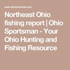 Northeast Ohio fishing report | Ohio Sportsman - Your Ohio Hunting and Fishing Resource