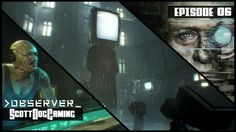 OBSERVER Gameplay Ep 6 - Let's Play OBSERVER Walkthrough ScottDogGaming - OBSERVER Gameplay Ep 6 - Let's Play OBSERVER Walkthrough ScottDogGaming  What would you do if your fears were hacked? observer_ is a cyberpunk horror game from Bloober Team the creators of Layers of Fear. Discover a dark cyberpunk world beset by plagues war and squalor. Play as the new front line of neural police as you hack into the jagged minds of the insane.   If you like what i do and want to support me in making…