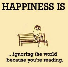 Happiness is ignoring the world because you're reading.