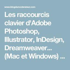 Les raccourcis clavier d'Adobe Photoshop, Illustrator, InDesign, Dreamweaver... (Mac et Windows) - Blog du Modérateur