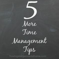 5 More Time Management Tips