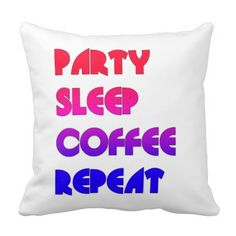 party sleep coffee repeat pillow