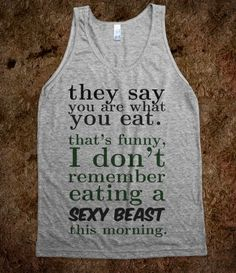 You are what you eat....can I have this as a workout shirt? lol Fat Amy, What You Eat, Custom Clothes, Funny Gym Shirts, Sexy Shirts, Sarcastic Shirts, Funny Clothes, World Tanks, Gym Humor