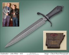 Best Damascus Award earned by Master Smith John White at the 2013 Arkansas Custom Knife Show. johnwhiteknives@gmail.com