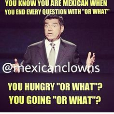 This repetitive phrase. | 26 Jokes Only Mexicans Will Understand