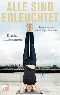 Alle sind erleuchtet: Bekenntnisse einer Yoga-Lehrerin von Kristin Rübesamen http://www.amazon.de/dp/3833307927/ref=cm_sw_r_pi_dp_dSrOvb1W5NR7Q