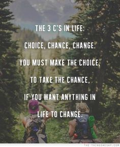 The 3 C's in life choice chance change you must make the choice to take the chance if you want anything in life to change