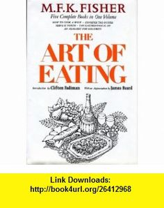 The Art of Eating The Collected Gastronomical Works of M. F. K. Fisher M. F. K. Fisher ,   ,  , ASIN: B0036CEY4W , tutorials , pdf , ebook , torrent , downloads , rapidshare , filesonic , hotfile , megaupload , fileserve