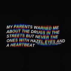 My parents warned me about drugs in the street but never the ones with hazel eyes and a heartbeat Hazel Eyes Quotes, Eye Quotes, Mood Quotes, Quotes Motivation, Tumblr Depresion, Trippy Quotes, Heartbreak Wallpaper, R M Drake, Love Drug