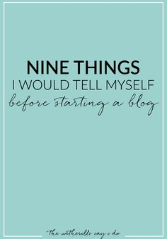 Nine things I would tell myself before starting a blog- great things to think about before you start a blog!