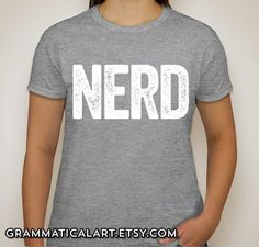 Nerd Shirt Nerdy T-Shirt Science Geekery Video Game Shirt Gifts for Teachers Gift Math Nerdy Cool Funny T Shirt Women Typography Tshirt by GrammaticalArt on Etsy https://www.etsy.com/listing/152139077/nerd-shirt-nerdy-t-shirt-science-geekery