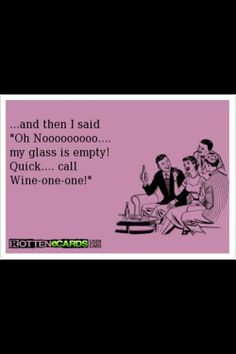 haha.. call wine-one-one.... Rotten ecards