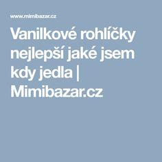 Vanilkové rohlíčky nejlepší jaké jsem kdy jedla   Mimibazar.cz Food, Biscuits, Essen, Meals, Yemek, Eten