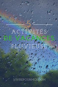 5 activités pour vacances pluvieuses. Rainy days on holiday guide. #activités #vacances #été #summer #activities #holidays #rainy #rain #pluie #pluvieuse #guide #top Guide, New Life