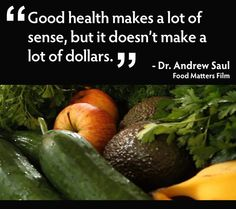 """Good Health Makes A Lot Of Sense, But It Doesn't Make A Lot Of Dollars"" - Dr. Andrew Saul from Food Matters"