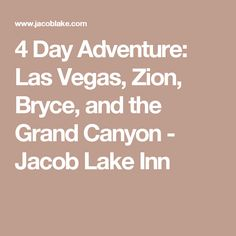4 Day Adventure: Las Vegas, Zion, Bryce, and the Grand Canyon - Jacob Lake Inn