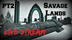 Savage Lands Live Stream Forest Giants,Trogres, & KUR - PT2