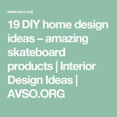 19 DIY home design ideas – amazing skateboard products  |  Interior Design Ideas | AVSO.ORG