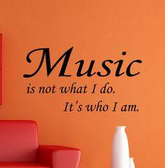 Music is not what I do. It's who I am. Wall by LighthouseDecals