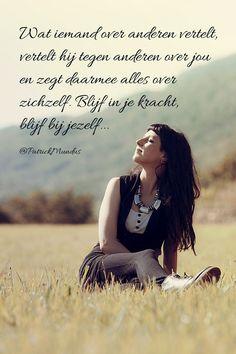 Wat iemand over anderen vertelt, vertelt hij tegen anderen over jou en zegt daarmee alles over zichzelf. Blijf in je kracht, blijf bij jezelf...
