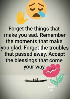 Nice Forget the the things that make you sad Best Quotes Life Lesson Best Motivational Quotes, Best Quotes, Funny Quotes, Inspirational Quotes, Qoutes, Happy Thoughts, Positive Thoughts, Positive Quotes, Good Morning Inspiration