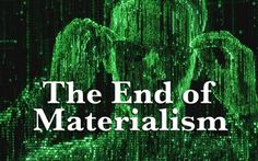 """""""[ while a number of philosophical ideas ] may be logically consistent with present quantum mechanics, ...materialism is not."""" ~Physicist Eugene Wigner"""