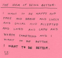 i want to be better
