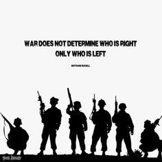 """War does not determine who is right -- only who is left."" - Bertrand Russell"